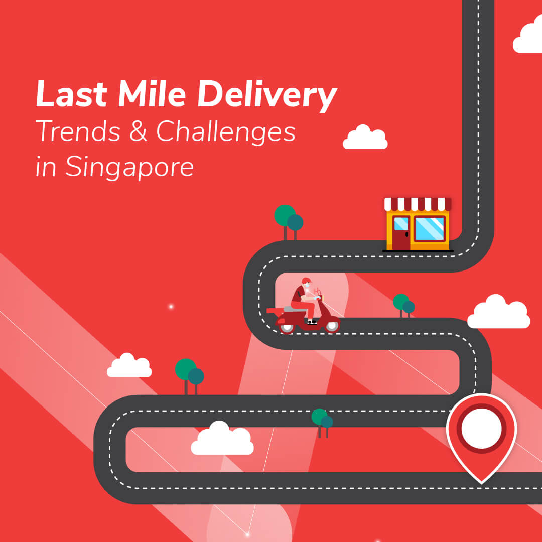 Last Mile Delivery Trends and Challenges in Singapore